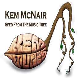 Kem McNair CD - Seed From The Music Tree